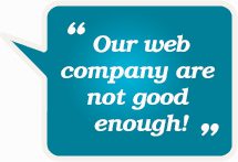 Our web company are not good enough!